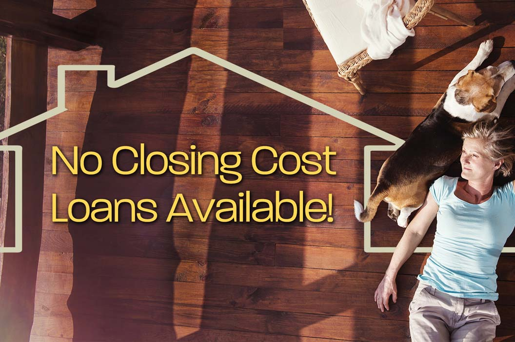 No closing cost loans available!